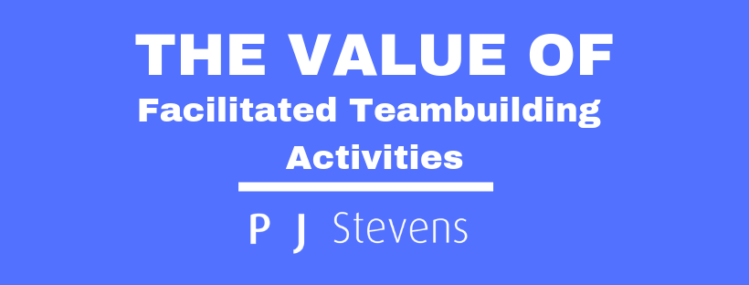 The Value of Facilitated Teambuilding Activities